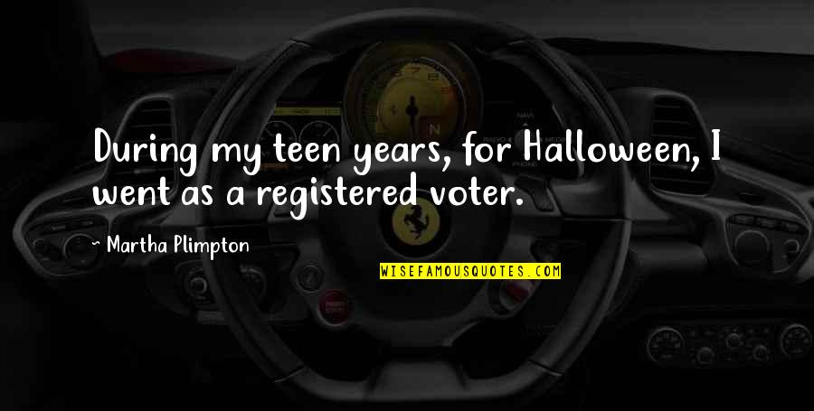 Registered Quotes By Martha Plimpton: During my teen years, for Halloween, I went