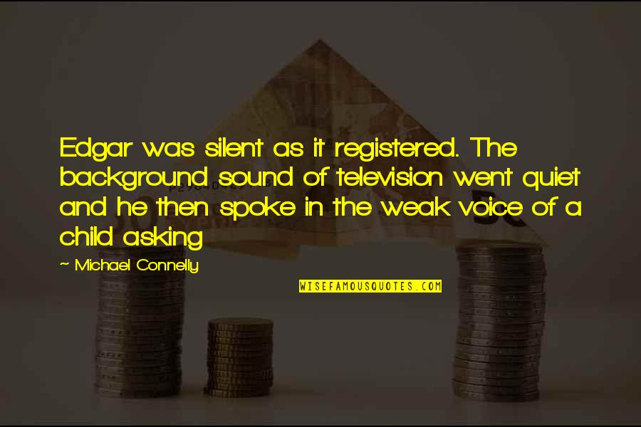 Registered Quotes By Michael Connelly: Edgar was silent as it registered. The background