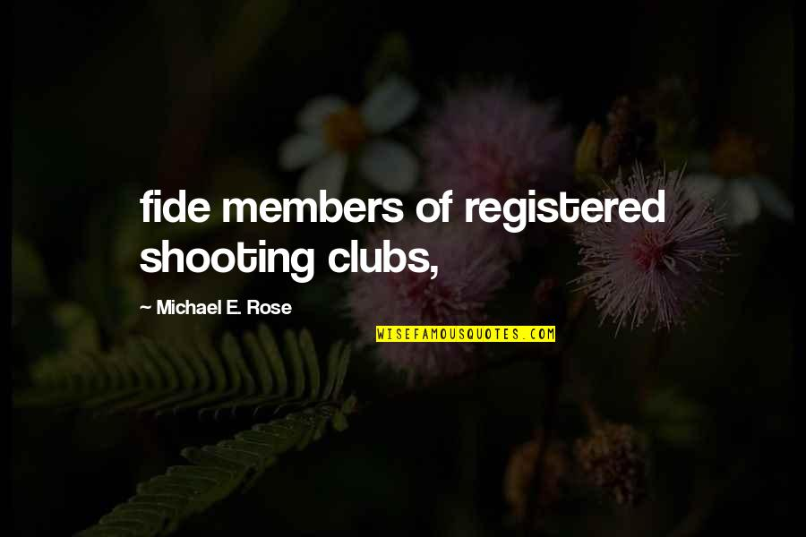 Registered Quotes By Michael E. Rose: fide members of registered shooting clubs,