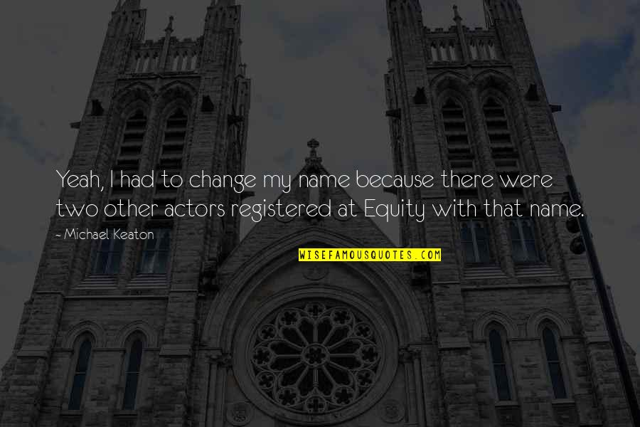 Registered Quotes By Michael Keaton: Yeah, I had to change my name because