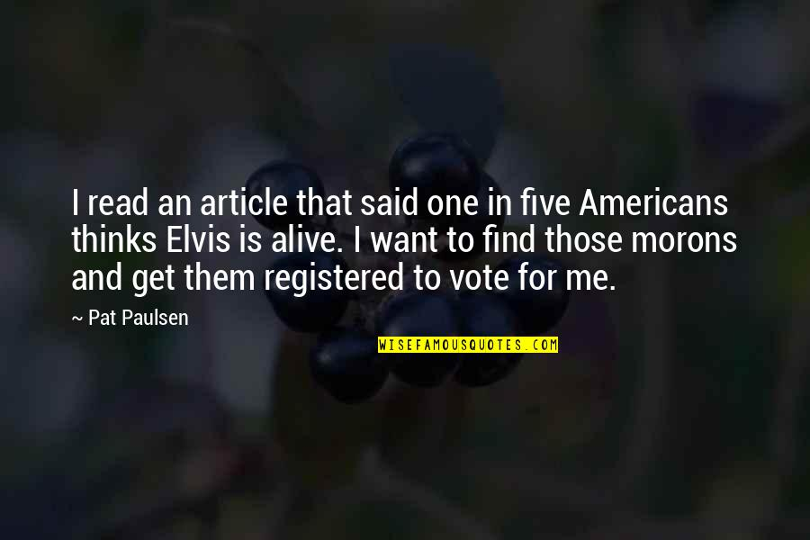 Registered Quotes By Pat Paulsen: I read an article that said one in
