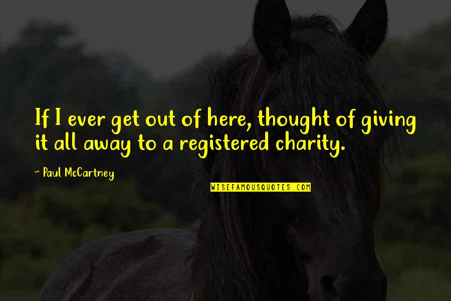 Registered Quotes By Paul McCartney: If I ever get out of here, thought