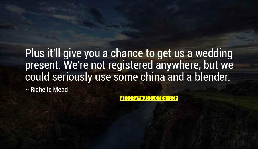Registered Quotes By Richelle Mead: Plus it'll give you a chance to get
