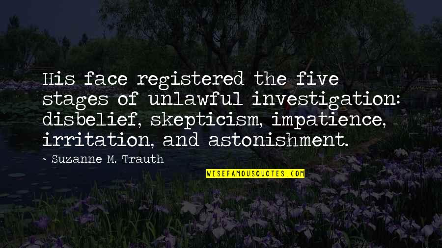 Registered Quotes By Suzanne M. Trauth: His face registered the five stages of unlawful
