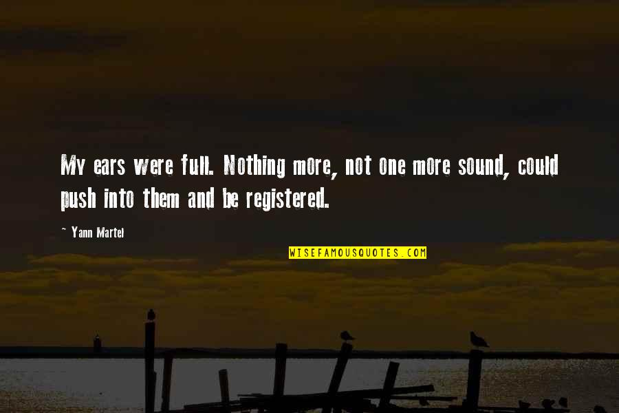 Registered Quotes By Yann Martel: My ears were full. Nothing more, not one