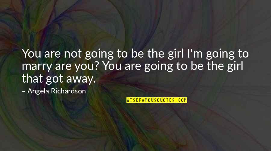 Regret And Lost Love Quotes By Angela Richardson: You are not going to be the girl