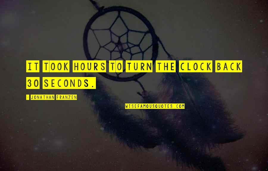 Regret And Relationships Quotes By Jonathan Franzen: It took hours to turn the clock back