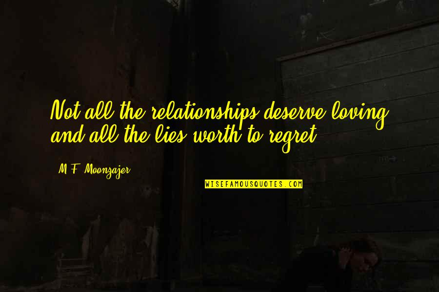 Regret And Relationships Quotes By M.F. Moonzajer: Not all the relationships deserve loving and all