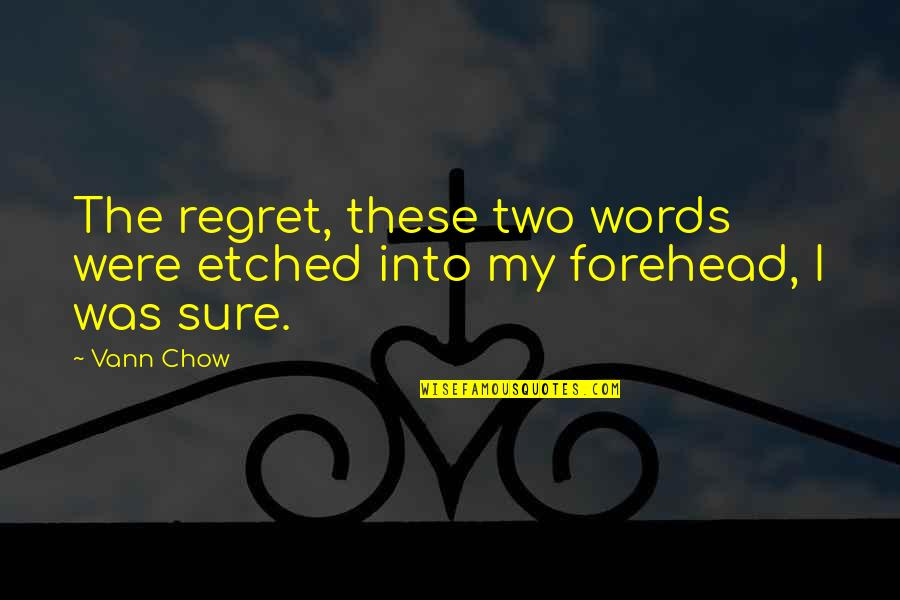 Regret And Relationships Quotes By Vann Chow: The regret, these two words were etched into