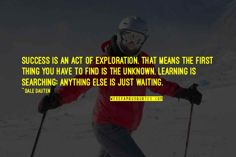 Regret Hurting Someone Quotes By Dale Dauten: Success is an act of exploration. That means