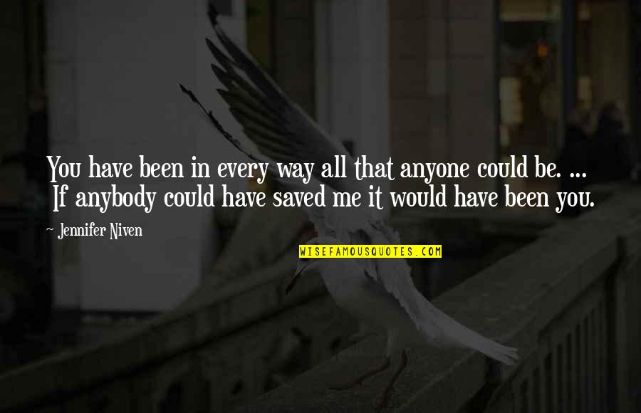 Regret Hurting Someone Quotes By Jennifer Niven: You have been in every way all that