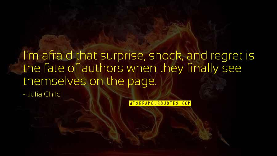 Regret Hurting Someone Quotes By Julia Child: I'm afraid that surprise, shock, and regret is