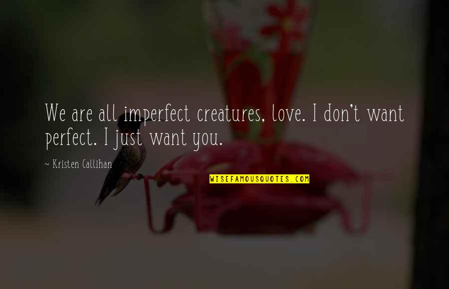 Regret Hurting Someone Quotes By Kristen Callihan: We are all imperfect creatures, love. I don't