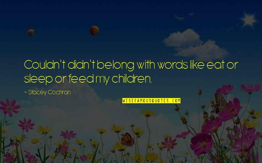Regret Hurting Someone Quotes By Stacey Cochran: Couldn't didn't belong with words like eat or