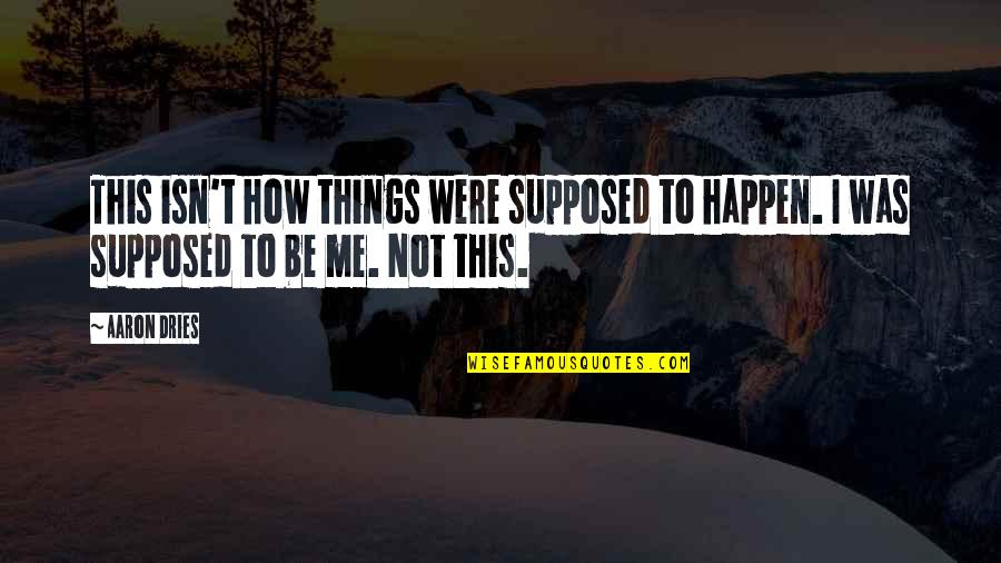 Regret Love Quotes By Aaron Dries: This isn't how things were supposed to happen.