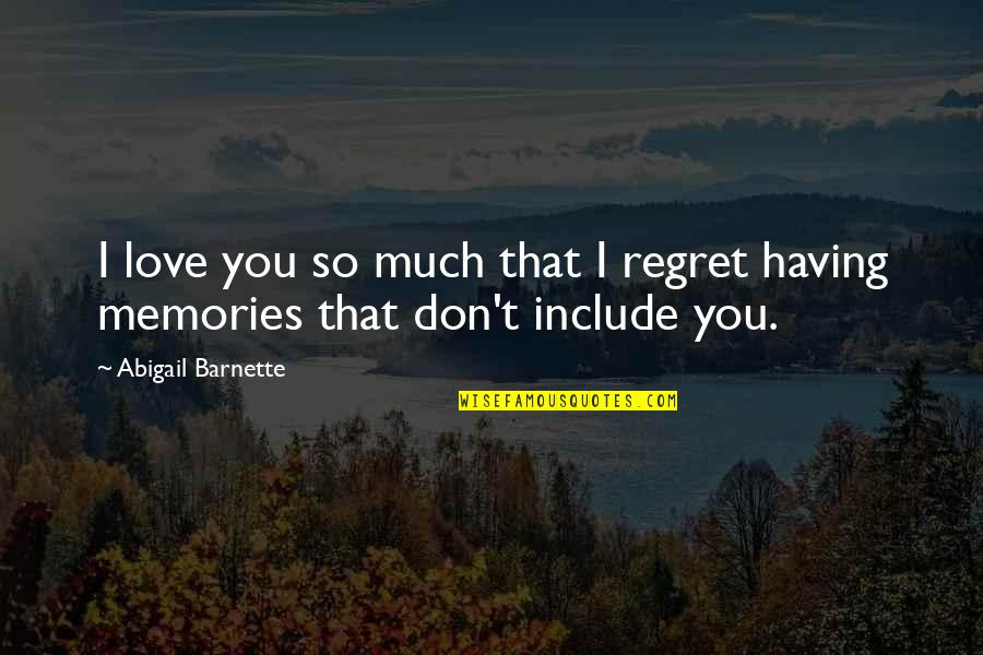 Regret Love Quotes By Abigail Barnette: I love you so much that I regret