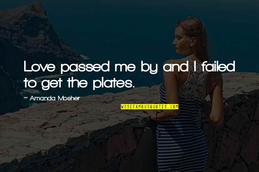 Regret Love Quotes By Amanda Mosher: Love passed me by and I failed to
