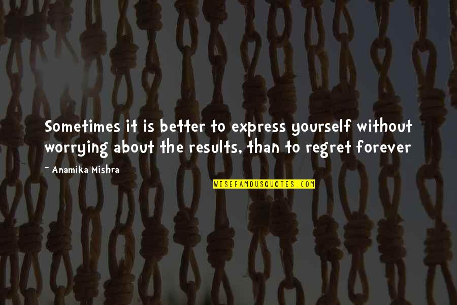 Regret Love Quotes By Anamika Mishra: Sometimes it is better to express yourself without