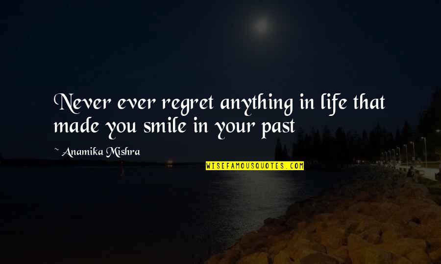 Regret Love Quotes By Anamika Mishra: Never ever regret anything in life that made