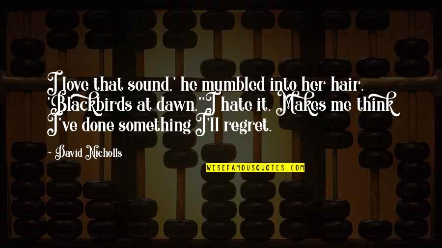 Regret Love Quotes By David Nicholls: I love that sound,' he mumbled into her