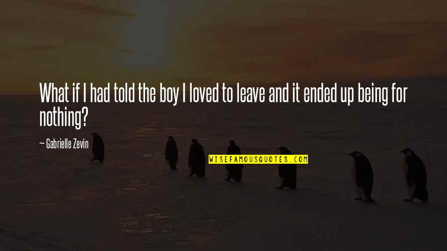 Regret Love Quotes By Gabrielle Zevin: What if I had told the boy I