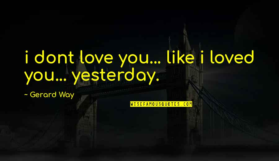 Regret Love Quotes By Gerard Way: i dont love you... like i loved you...