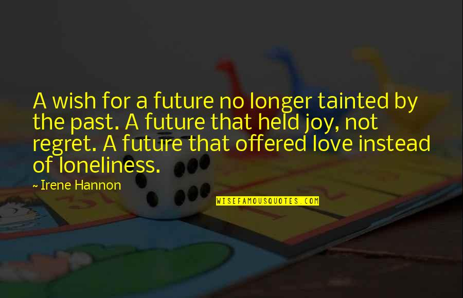 Regret Love Quotes By Irene Hannon: A wish for a future no longer tainted