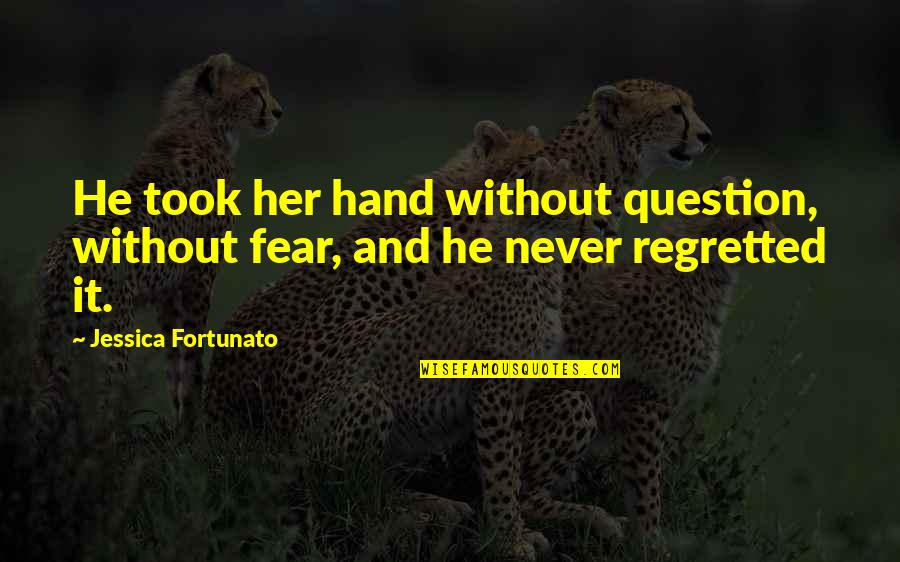 Regret Love Quotes By Jessica Fortunato: He took her hand without question, without fear,