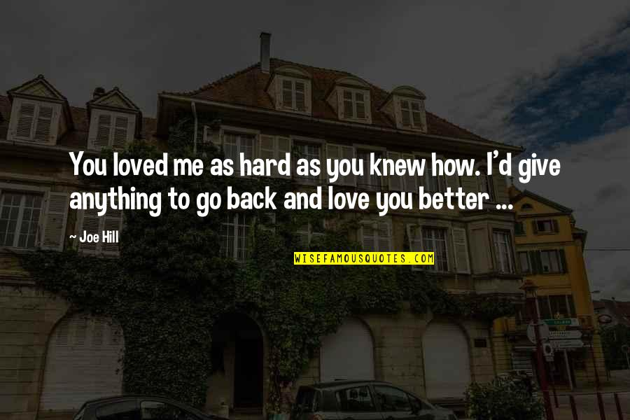 Regret Love Quotes By Joe Hill: You loved me as hard as you knew