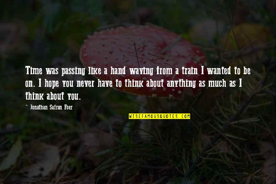 Regret Love Quotes By Jonathan Safran Foer: Time was passing like a hand waving from