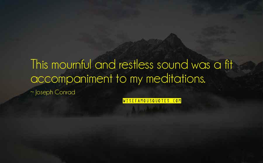 Regret Love Quotes By Joseph Conrad: This mournful and restless sound was a fit