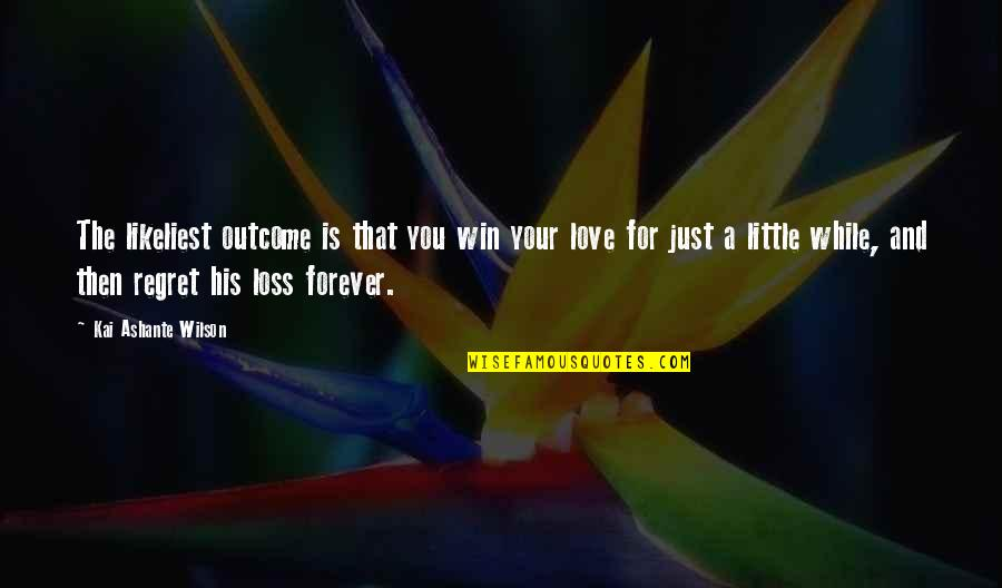 Regret Love Quotes By Kai Ashante Wilson: The likeliest outcome is that you win your