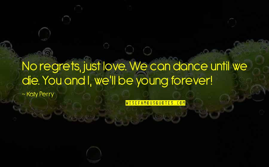 Regret Love Quotes By Katy Perry: No regrets, just love. We can dance until