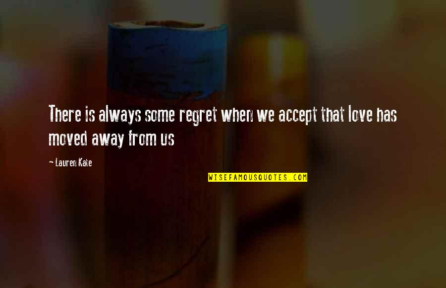 Regret Love Quotes By Lauren Kate: There is always some regret when we accept