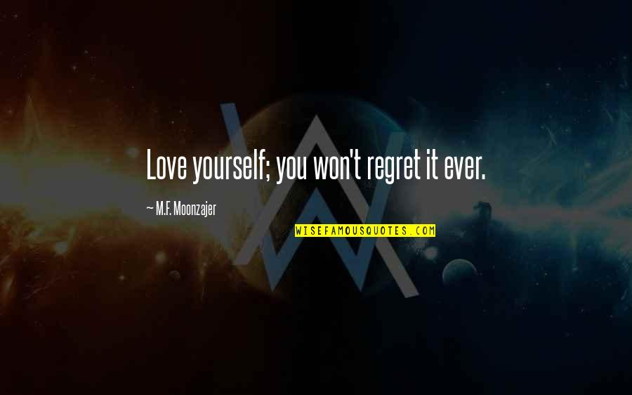 Regret Love Quotes By M.F. Moonzajer: Love yourself; you won't regret it ever.
