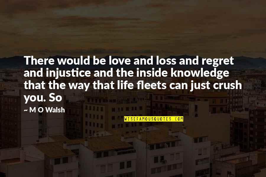 Regret Love Quotes By M O Walsh: There would be love and loss and regret