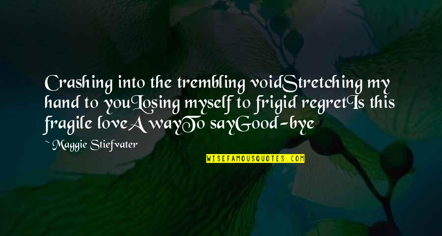 Regret Love Quotes By Maggie Stiefvater: Crashing into the trembling voidStretching my hand to
