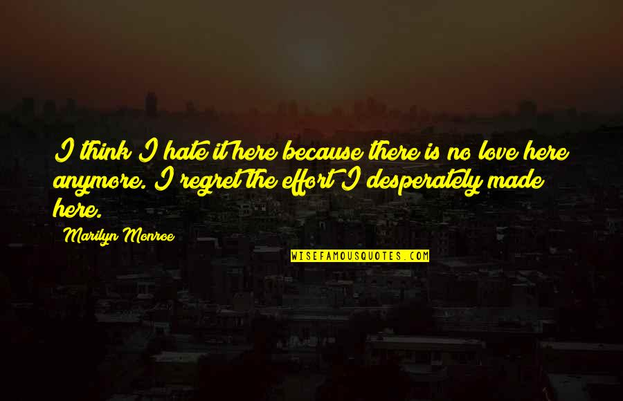 Regret Love Quotes By Marilyn Monroe: I think I hate it here because there