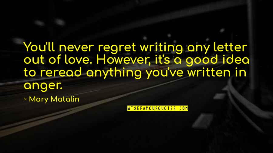 Regret Love Quotes By Mary Matalin: You'll never regret writing any letter out of