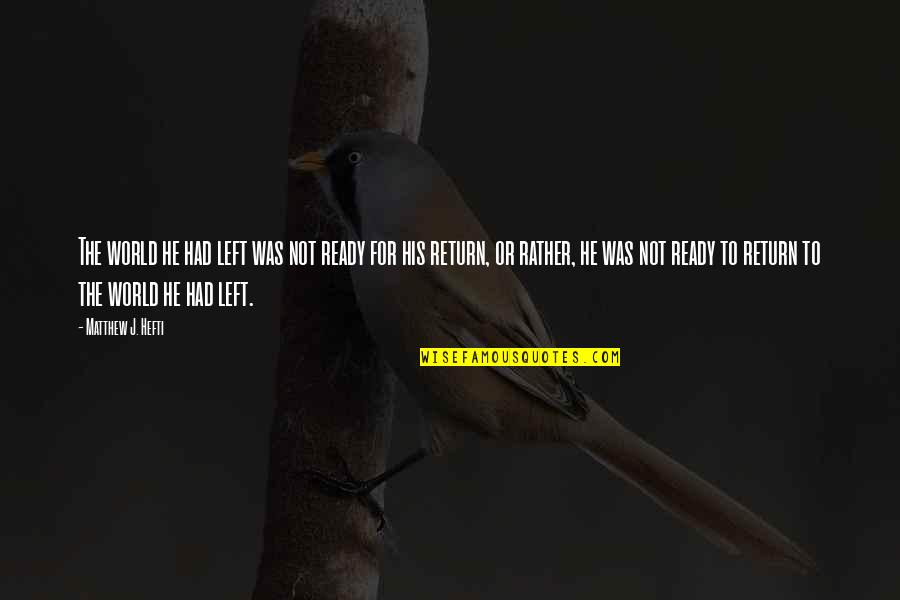 Regret Love Quotes By Matthew J. Hefti: The world he had left was not ready