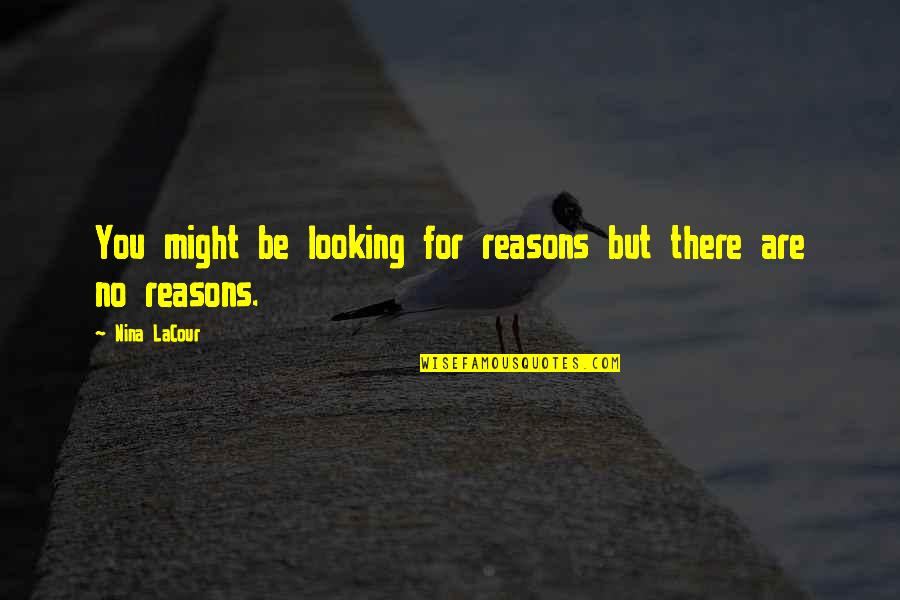 Regret Love Quotes By Nina LaCour: You might be looking for reasons but there