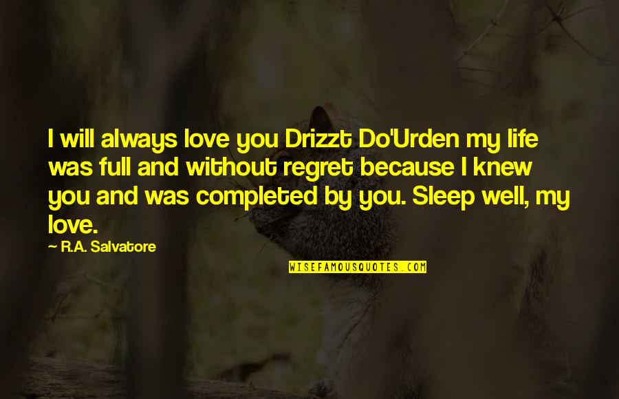 Regret Love Quotes By R.A. Salvatore: I will always love you Drizzt Do'Urden my