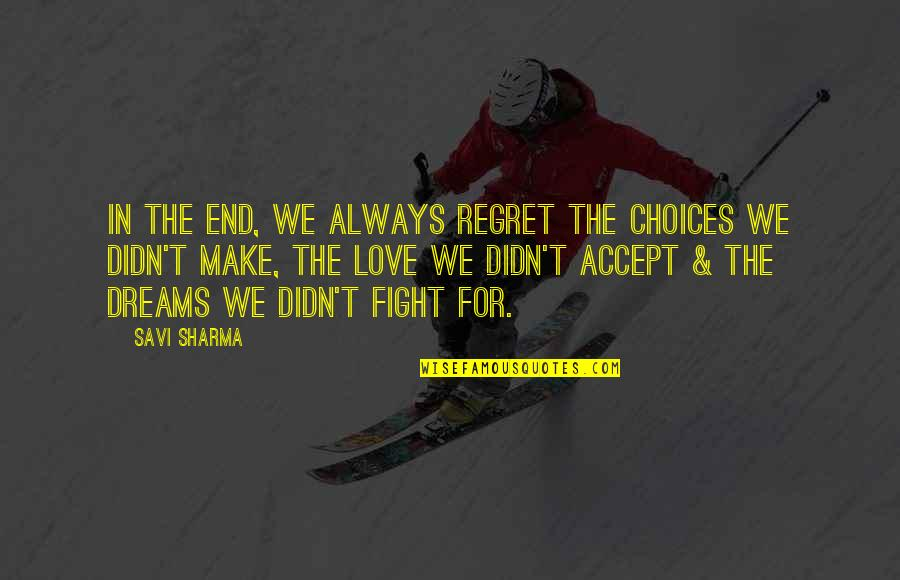 Regret Love Quotes By Savi Sharma: In the end, we always regret the choices