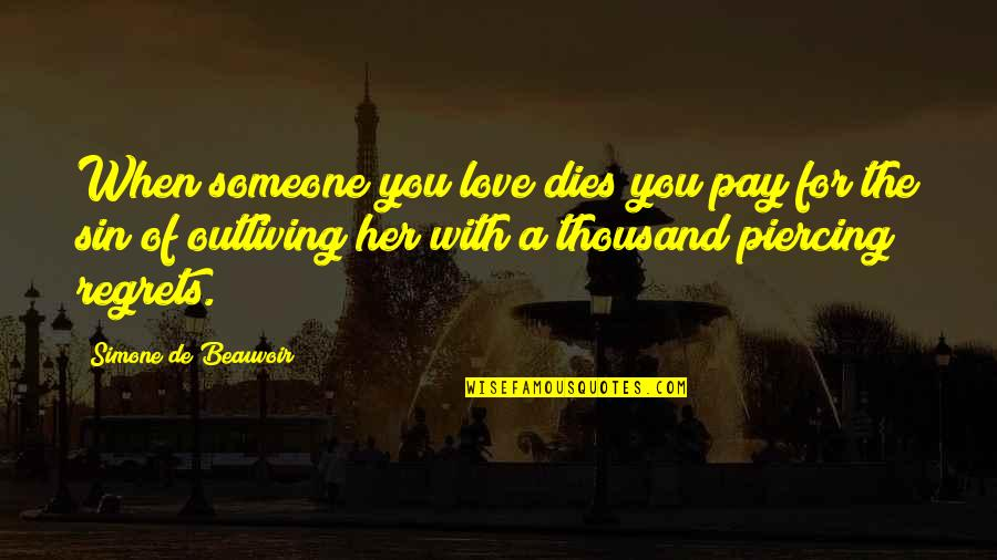 Regret Love Quotes By Simone De Beauvoir: When someone you love dies you pay for