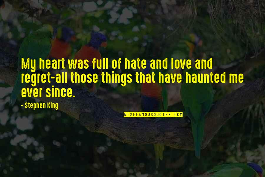 Regret Love Quotes By Stephen King: My heart was full of hate and love