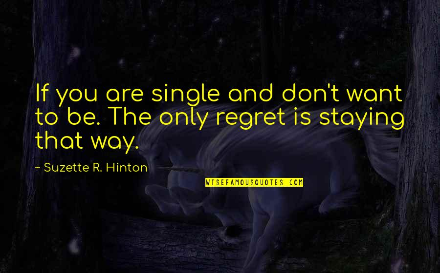 Regret Love Quotes By Suzette R. Hinton: If you are single and don't want to