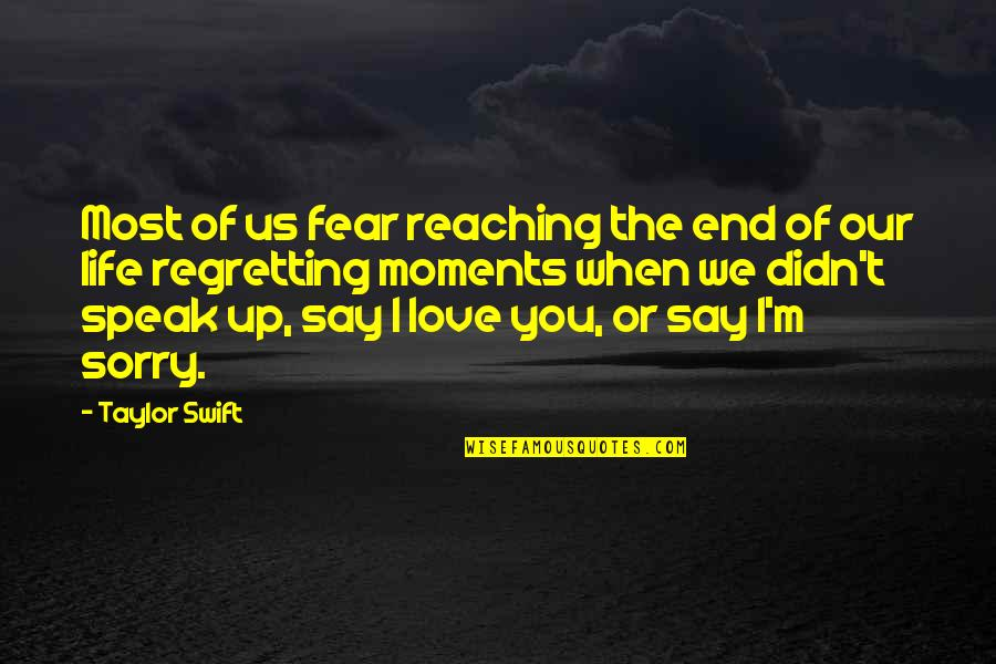 Regret Love Quotes By Taylor Swift: Most of us fear reaching the end of