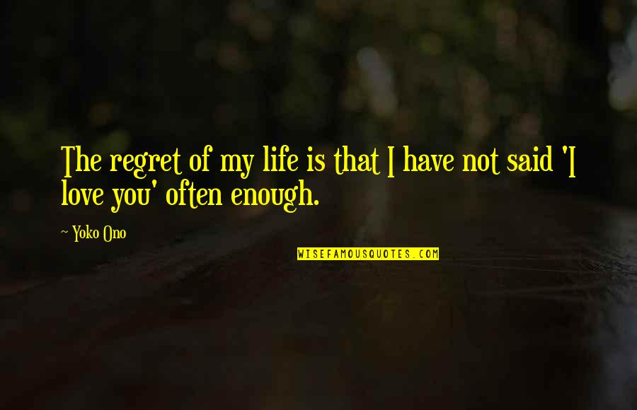 Regret Love Quotes By Yoko Ono: The regret of my life is that I
