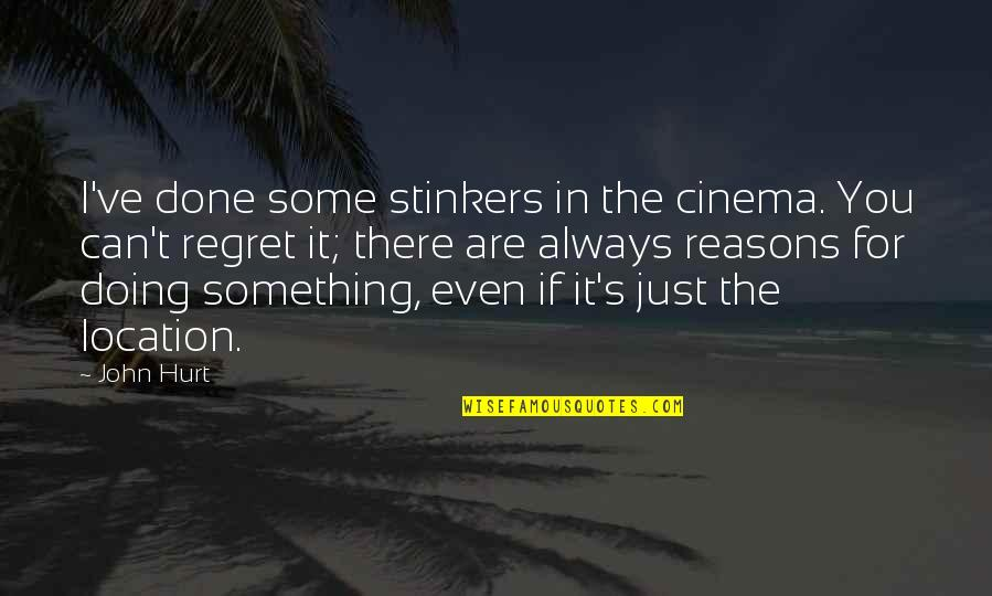 Regret Not Doing Something Quotes By John Hurt: I've done some stinkers in the cinema. You