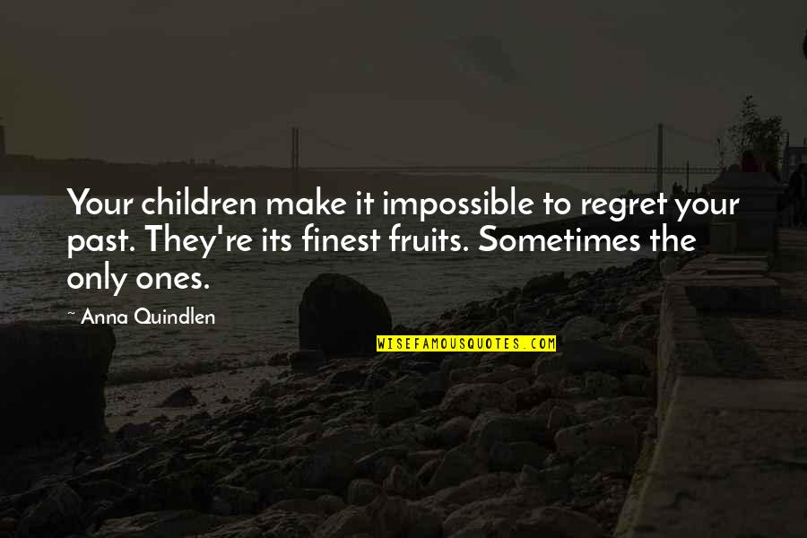 Regrets From The Past Quotes By Anna Quindlen: Your children make it impossible to regret your